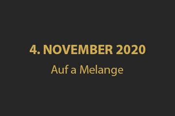 Auf a Melange – 4. November 2020